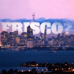 Don't Call It Frisco!